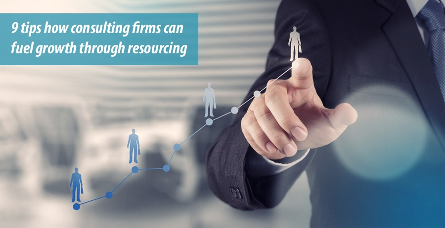 9 tips how consulting firms can fuel growth through resourcing