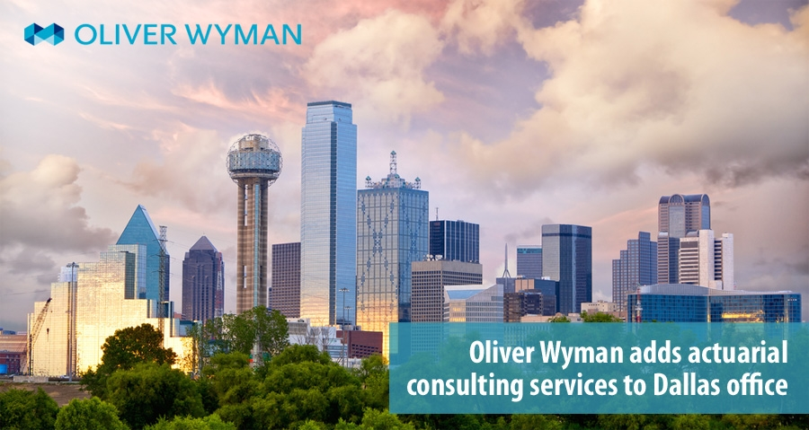 Oliver Wyman adds actuarial consulting services to Dallas office