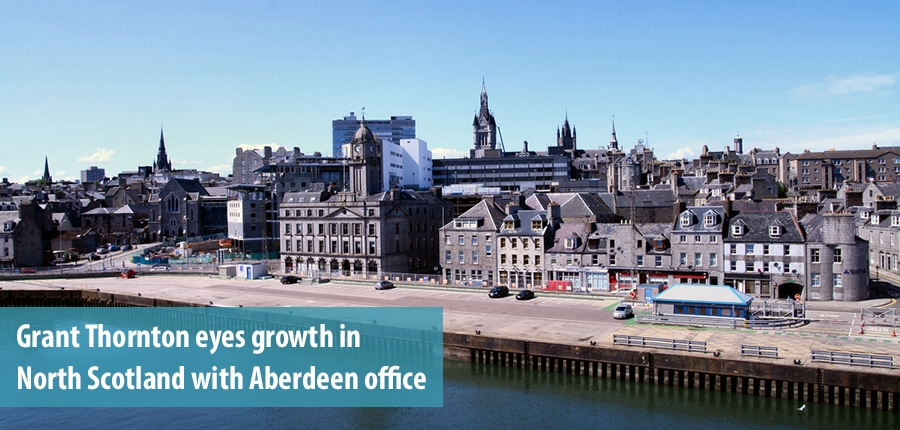 Grant Thornton eyes growth in North Scotland with Aberdeen office