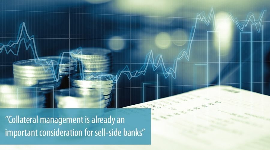 Collateral management is already an important consideration for sell-side banks