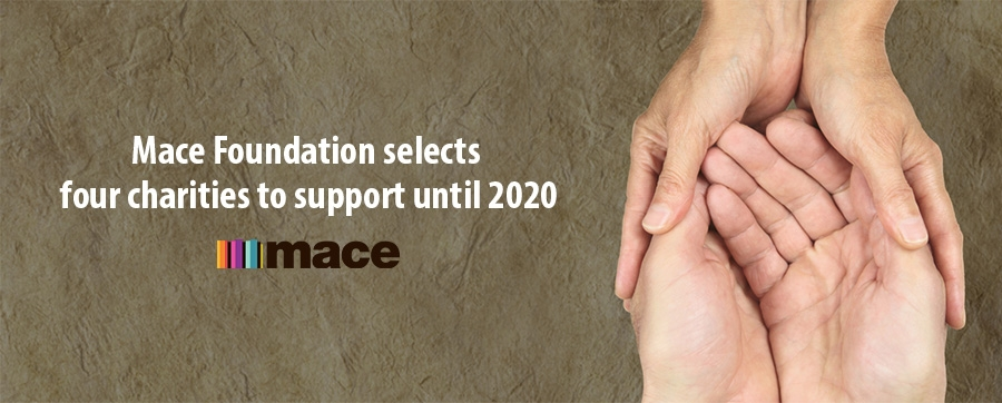 Mace Foundation selects  four charities to support until 2020