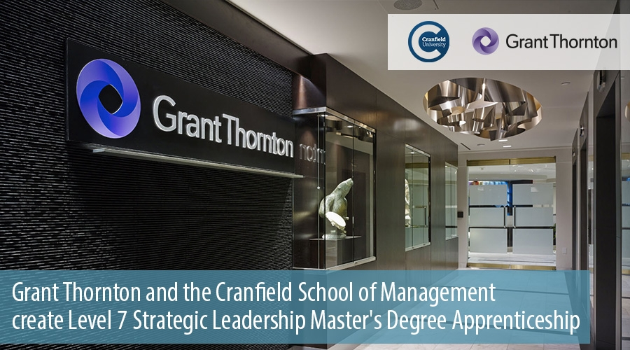 Grant Thornton and the Cranfield School of Management create Level 7 Strategic Leadership Masters Degree Apprenticeship