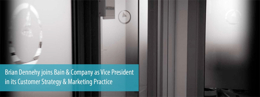 Brian Dennehy joins Bain & Company as Vice President in its Customer Strategy & Marketing Practice