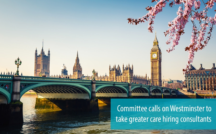 Committee calls on Westminster to take greater care hiring consultants