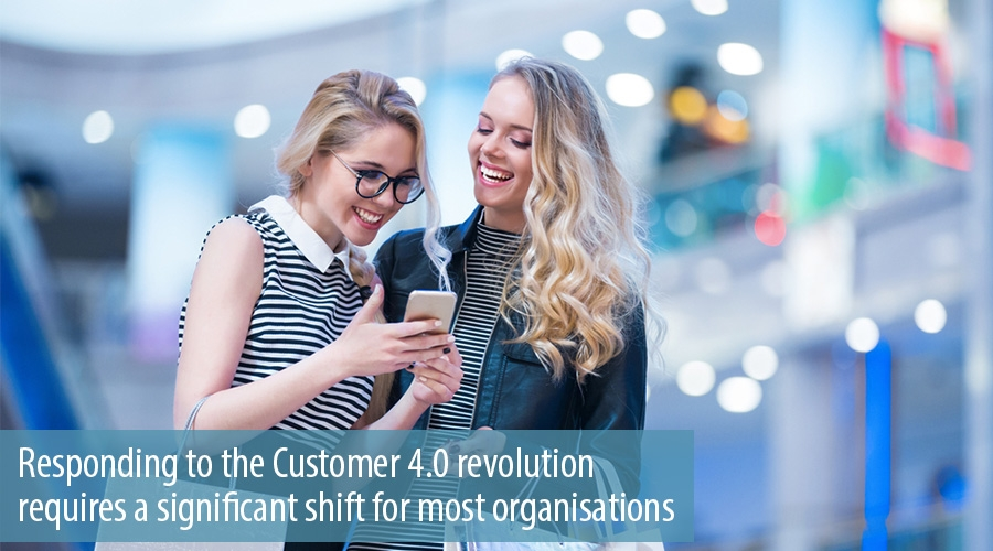 Responding to the Customer 4.0 revolution requires a significant shift for most organisations