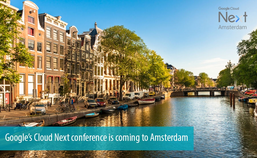 Google Cloud Next conference is coming to Amsterdam