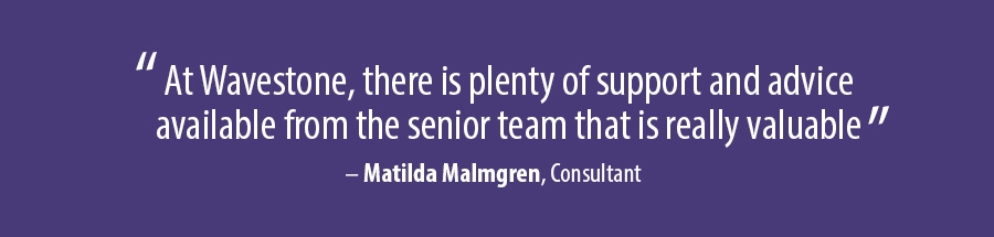 At Wavestone, there is plenty of support and advice available from the senior team that is really valuable