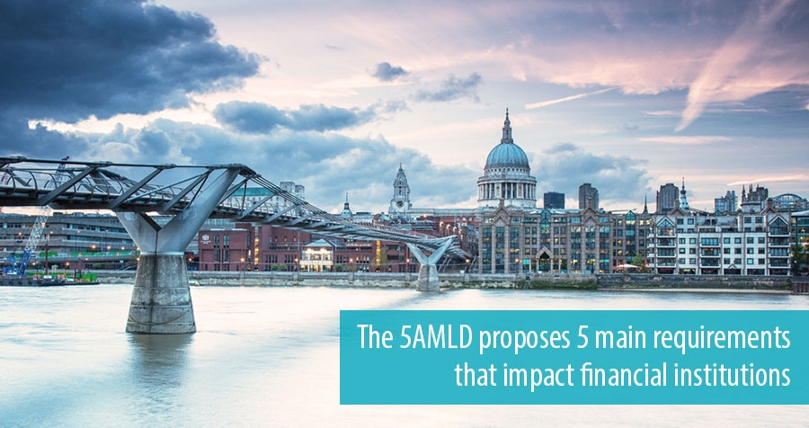 The 5AMLD proposes 5 main requirements that impact financial institutions