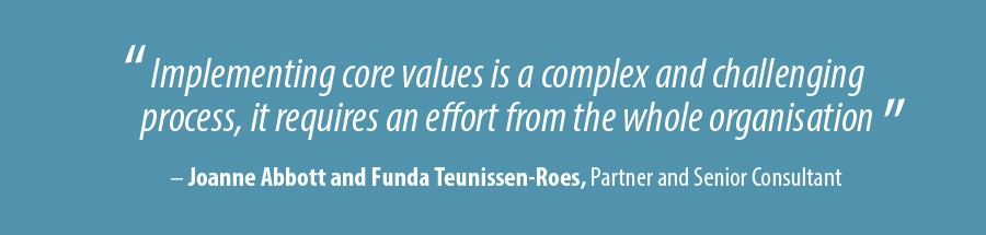 Implementing core values is a complex and challenging process, it requires an effort from the whole organisation