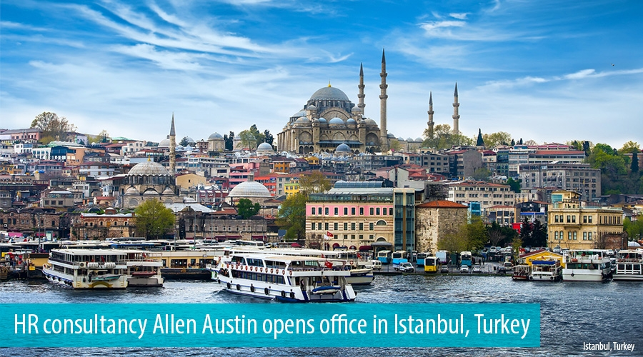 HR consultancy Allen Austin opens office in Istanbul, Turkey