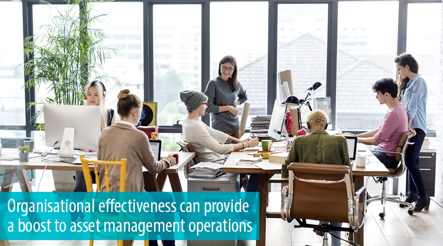 Organisational effectiveness can provide a boost to asset management operations