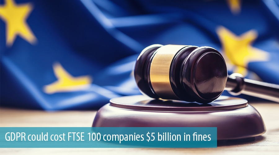 GDPR could cost FTSE 100 companies $5 billion in fines