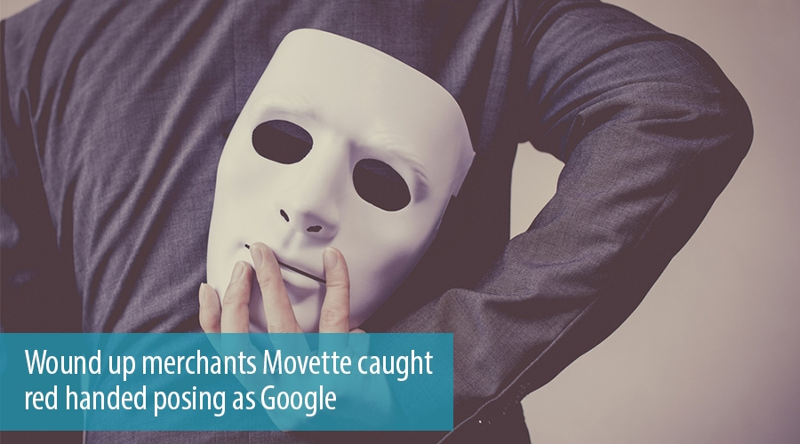 Wound up merchants Movette caught red handed posing as Google