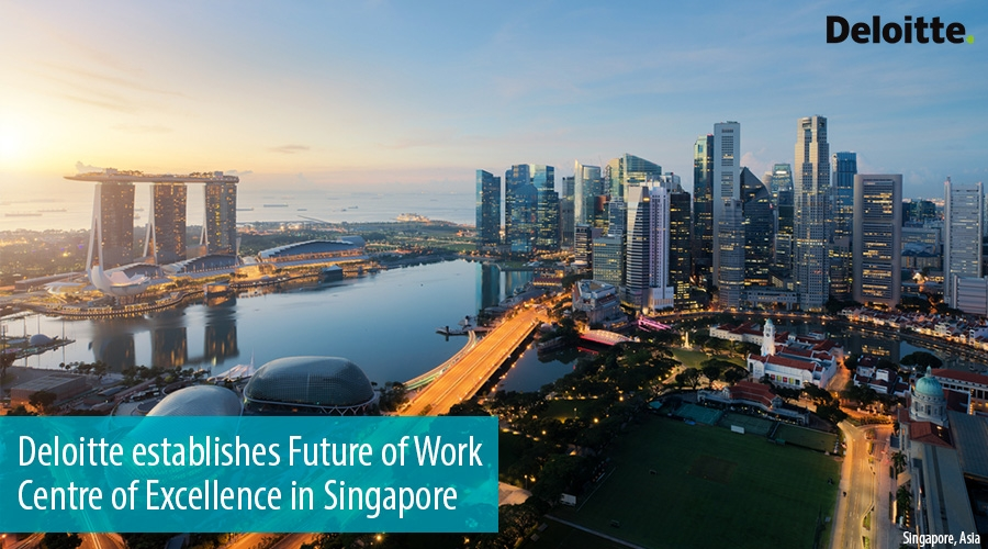 Deloitte establishes Future of Work Centre of Excellence in Singapore