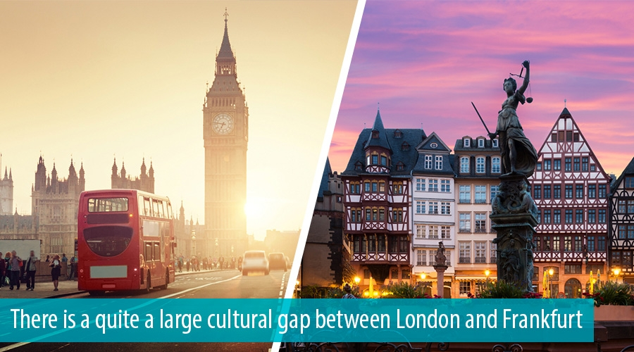 There is a quite a large cultural gap between London and Frankfurt