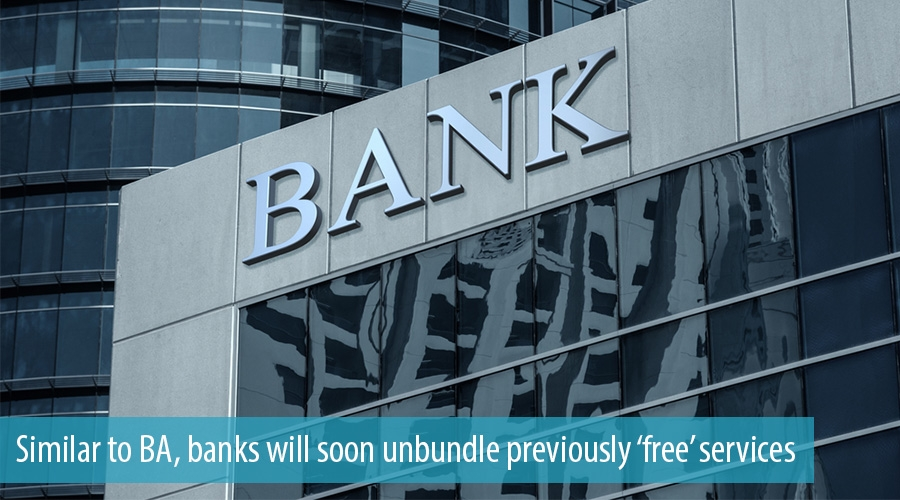 Similar to BA, banks will soon unbundle previously 'free' services