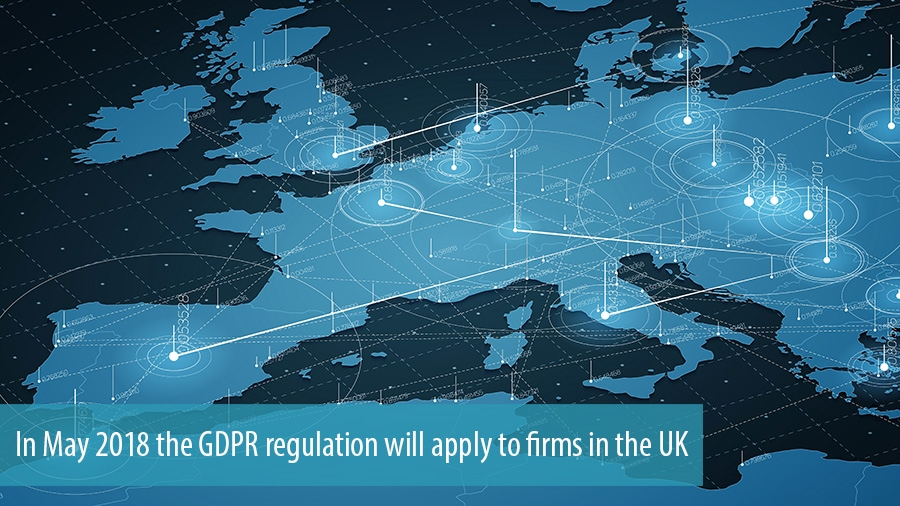In May 2018 the GDPR regulation will apply to firms in the UK
