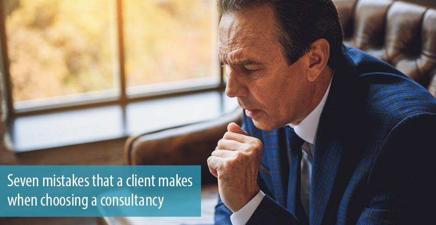 Seven mistakes that a client makes when choosing a consultancy