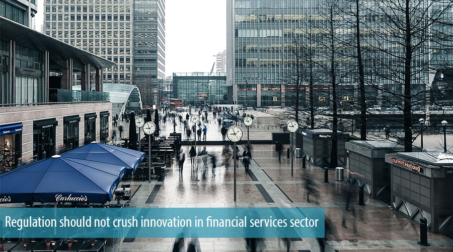Regulation should not crush innovation in financial services sector