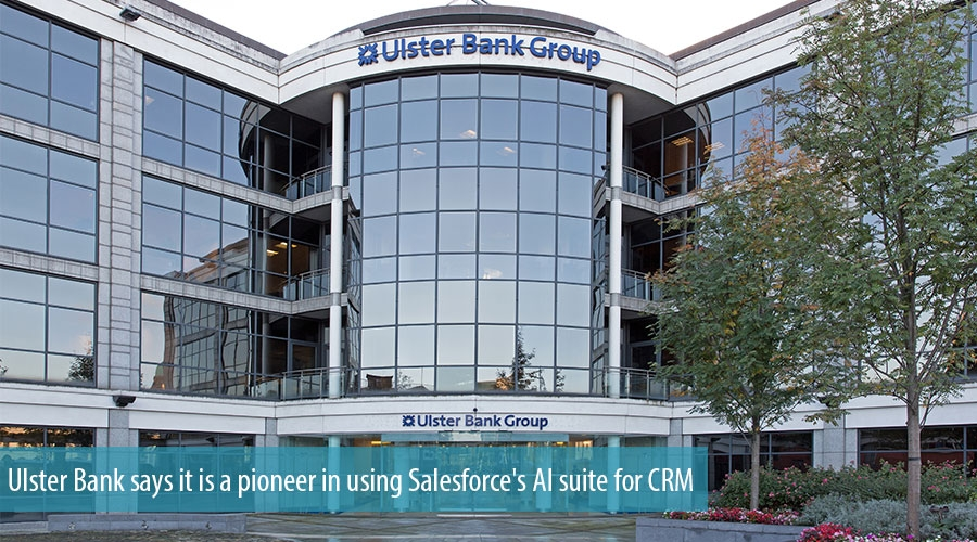 Ulster Bank says it is a pioneer in using Salesforce's AI suite for CRM
