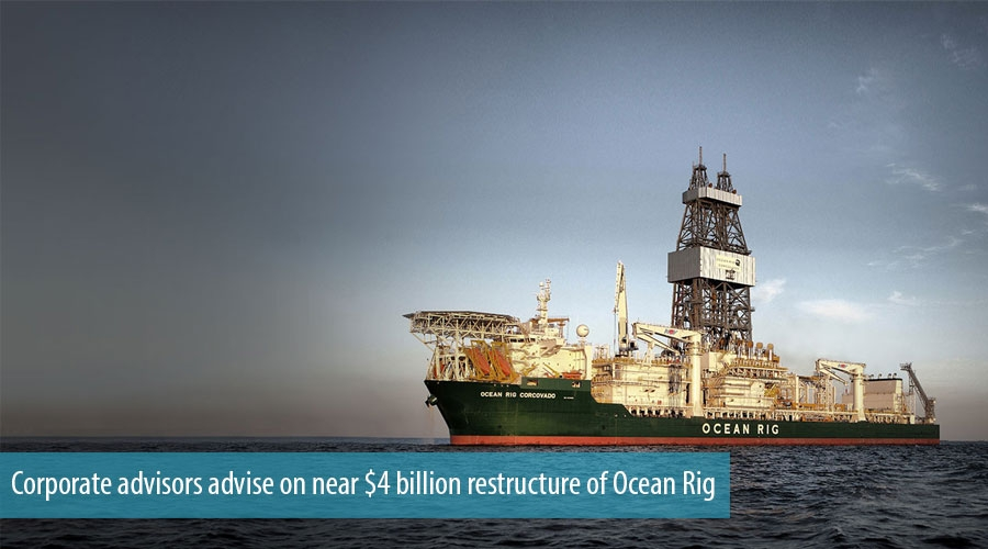 Corporate advisors advise on near $4 billion restructure of Ocean Rig