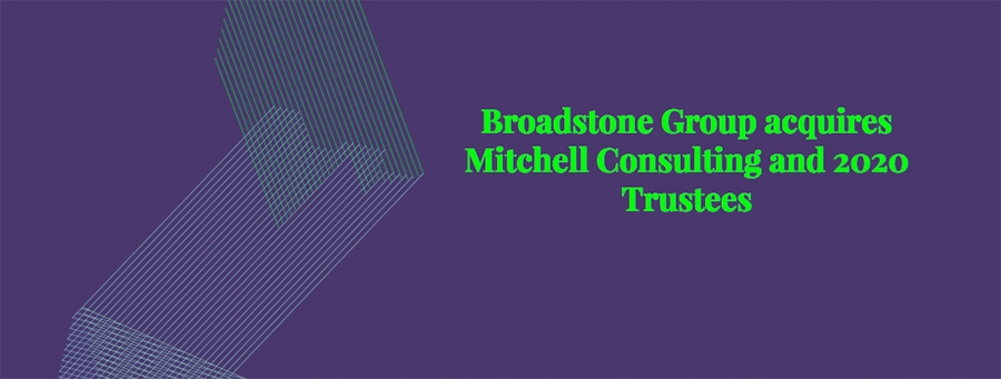 Broadstone-Group-acquires-Mitchell-Consulting-and-2020-Trustees spot