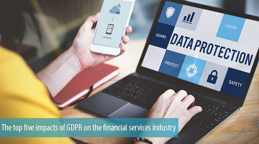 The top five impacts of GDPR on the financial services industry