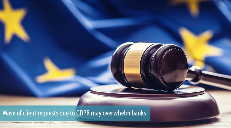 Wave of client requests due to GDPR may overwhelm banks