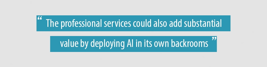 The professional services could also add substantial value by deploying AI in its own backrooms