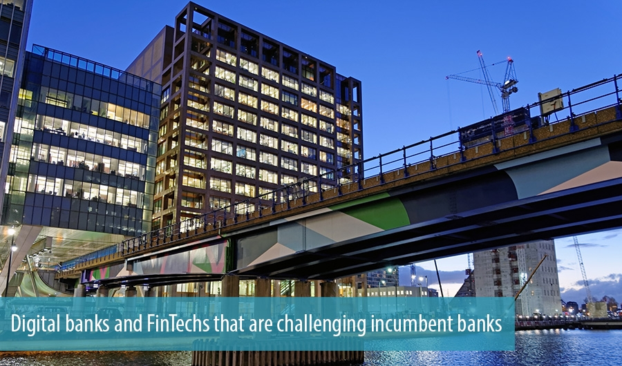 Digital banks and FinTechs that are challenging incumbent banks