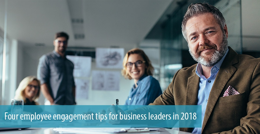 Four employee engagement tips for business leaders in 2018