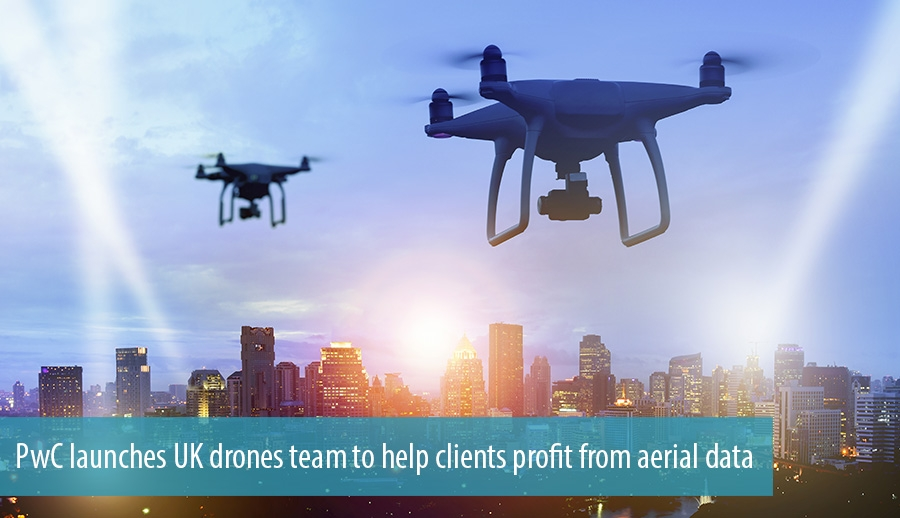 PwC launches UK drones team to help clients profit from aerial data