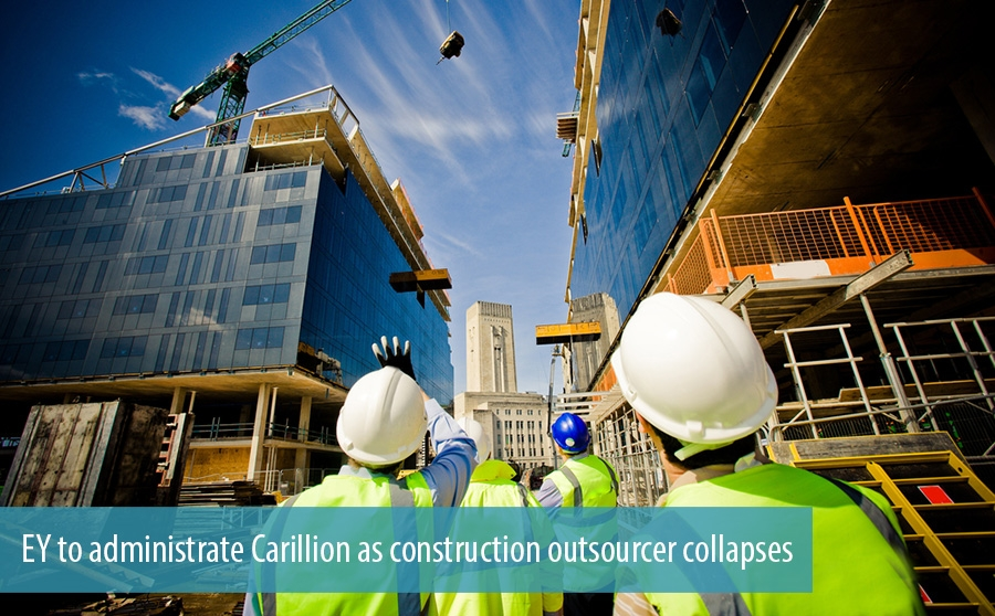 EY to administrate Carillion as construction outsourcer collapses