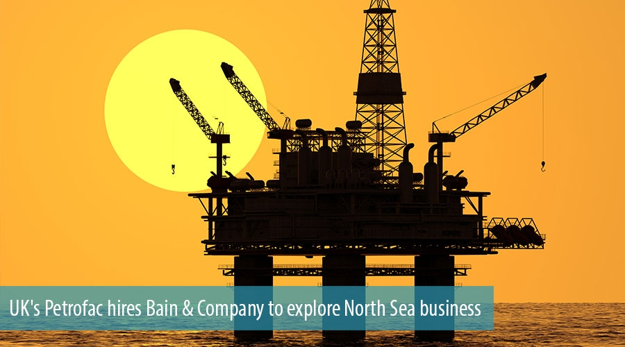 UK's Petrofac hires Bain & Company to explore North Sea business