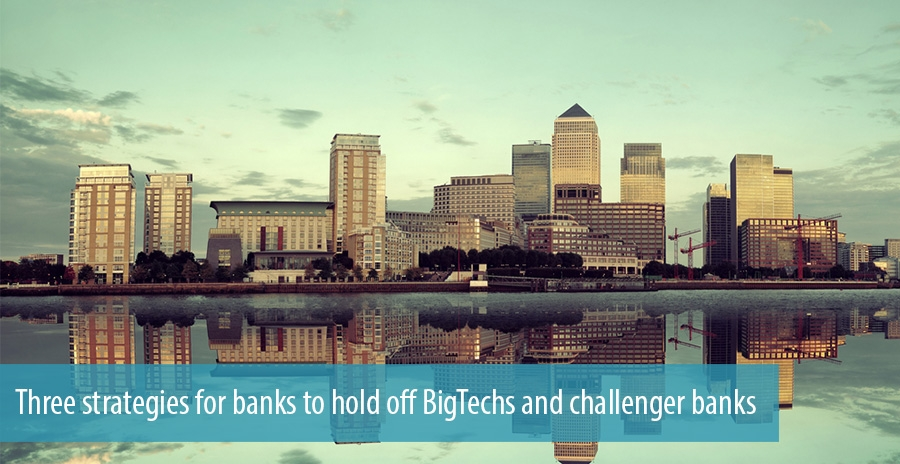 Three strategies for banks to hold off BigTechs and challenger banks