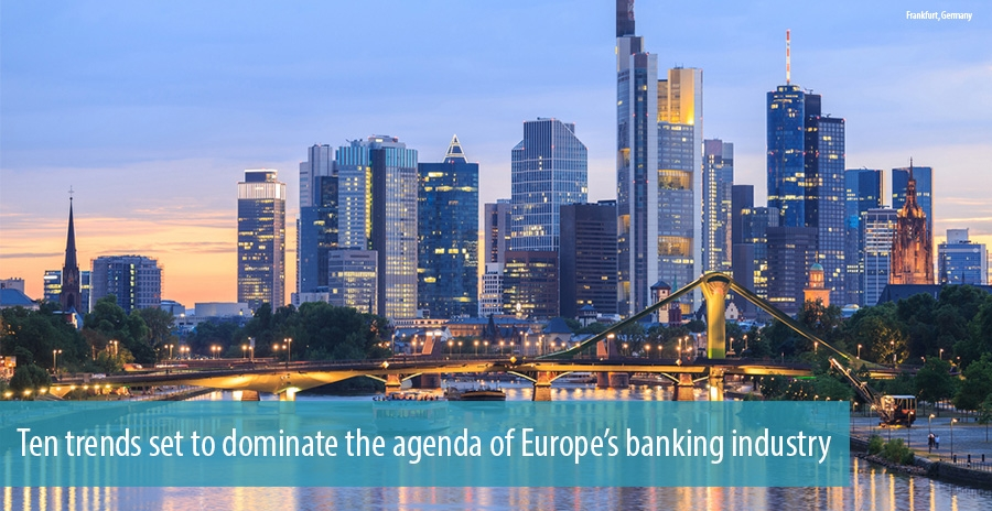 Ten trends set to dominate the agenda of Europe's banking industry