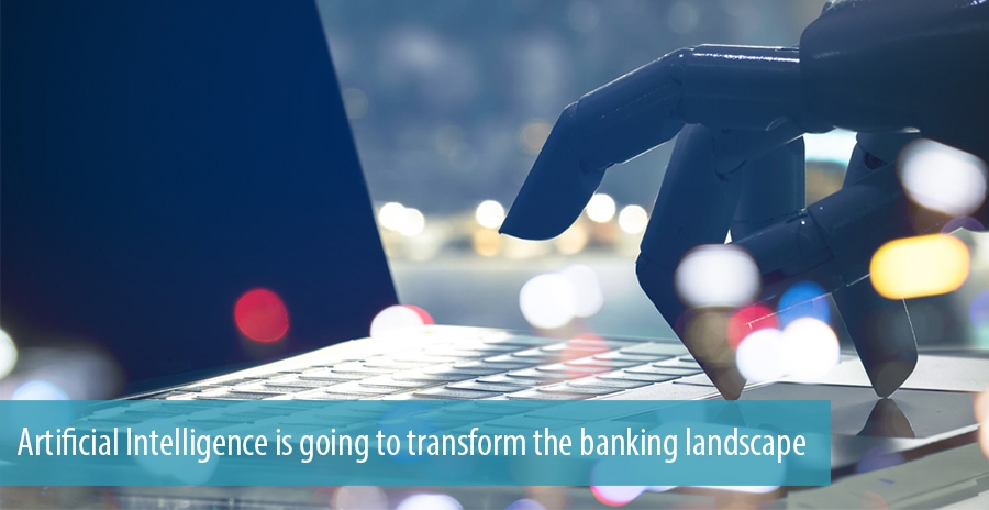 Artificial Intelligence is going to transform the banking landscape