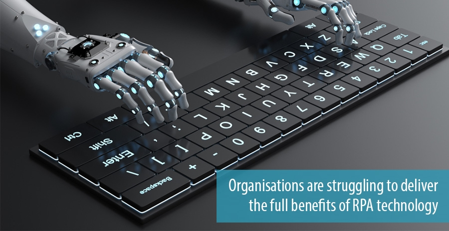 Organisations are struggling to deliver the full benefits of RPA technology