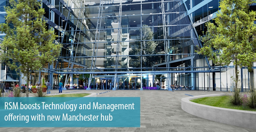 RSM boosts Technology and Management offering with new Manchester hub