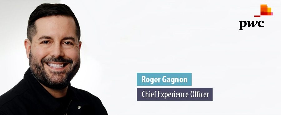 Roger Gagnon, Chief Experience Officer - PWC