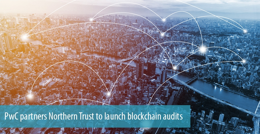 PwC partners Northern Trust to launch blockchain audits