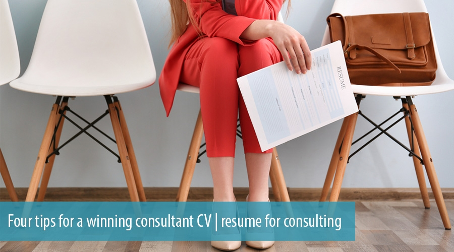Four tips for a winning consultant CV | resume for consulting