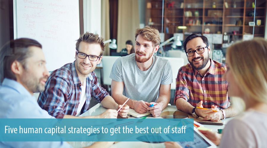 Five human capital strategies to get the best out of staff