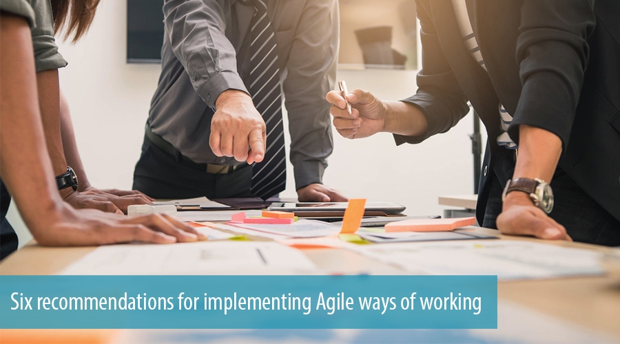 Six recommendations for implementing Agile ways of working