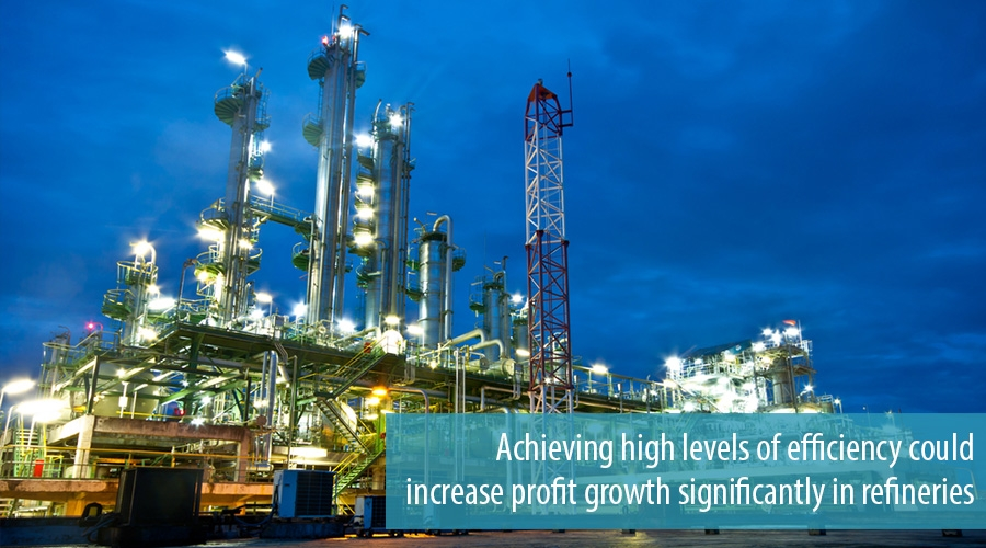 Achieving high levels of efficiency could increase profit growth significantly in refineries