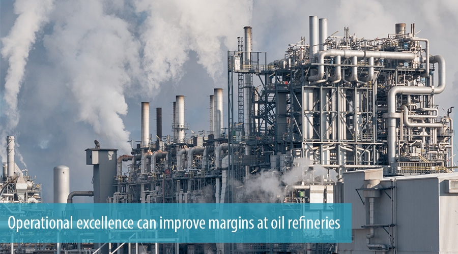 Operational excellence can improve margins at oil refineries