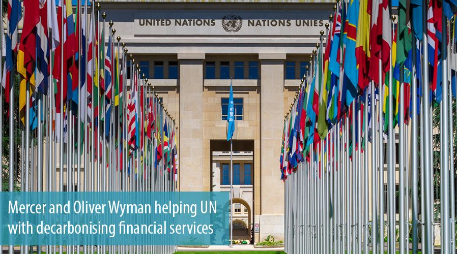 Mercer and Oliver Wyman helping UN with decarbonising financial services
