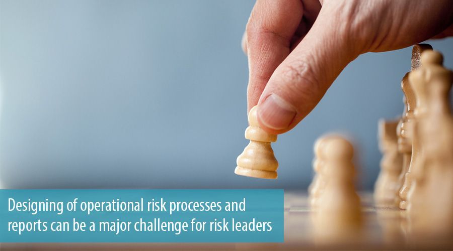 Designing of operational risk processes and reports can be a major challenge for risk leaders