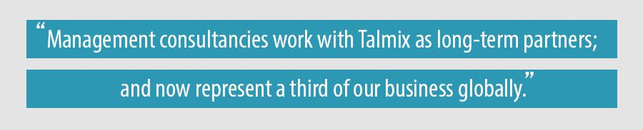 Management consultancies work with Talmix as long-term partners; and now represent a third of our business globally.