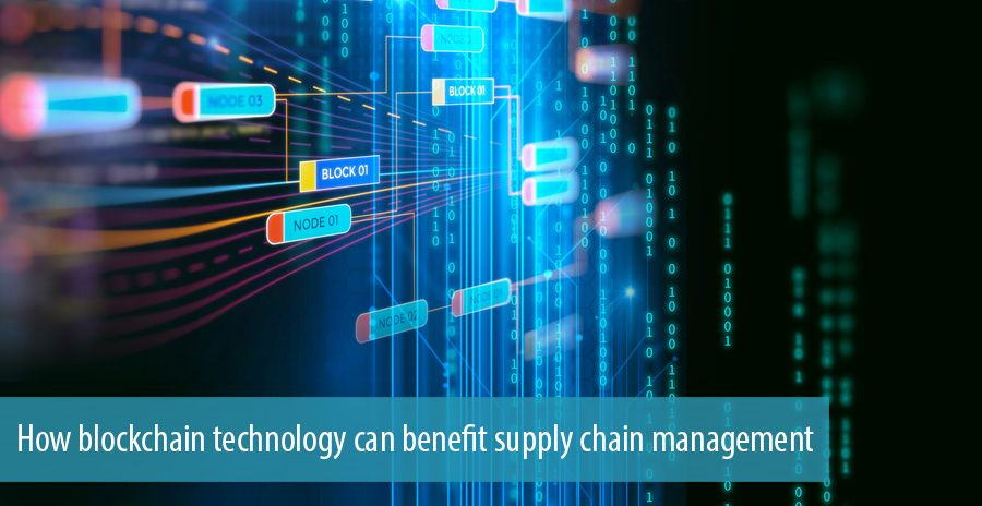 How blockchain technology can benefit supply chain management